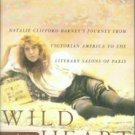Rodriguez, Suzanne. Wild Heart: A Life Natalie Clifford Barney&#39;s Journey from Victorian America...