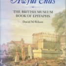 Wilson, David M. Awful Ends: The British Museum Book Of Epitaphs