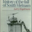Engelmann, Larry. Tears Before The Rain: An Oral History of the Fall of South Vietnam