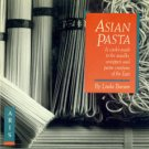 Burum, Linda. Asian Pasta: A Cook's Guide to the Noodles, Wrappers and Pasta...