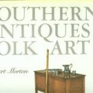 Morton, Robert. Southern Antiques & Folk Art