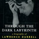 Bowker, Gordon. Through The Dark Labyrinth: A Biography Of Lawrence Durrell