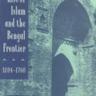 Eaton, Richard M. The Rise Of Islam And The Bengal Frontier, 1204-1760