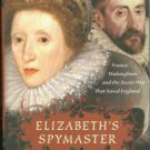 Elizabeth's Spymaster: Francis Walsingham and the Secret War That Saved England