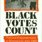 Parker, Frank R. Black Votes Count: Political Empowerment in Mississippi after 1965
