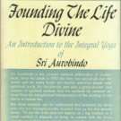 Donnelly, Morwenna. Founding The Life Divine: An Introduction To The Integral Yoga Of Sri Aurobindo