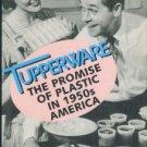Clarke, Alison J. Tupperware: The Promise Of Plastic In 1950s America