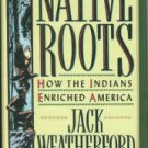 Weatherford, Jack. Native Roots: How The Indians Enriched America