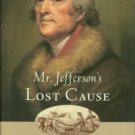 Kennedy, Roger G. Mr. Jefferson's Lost Cause: Land, Farmers, Slvery, And The Louisiana Purchase