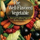 Yamaguchi, Eri. The Well-Flavored Vegetable: Novel And Traditional Vegetable Recipes...