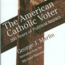 Marlin, George J. The American Catholic Voter: 200 Years Of Political Impact