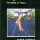 Woodman, Marion. The Ravaged Bridegroom: Masculinity In Women