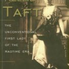Anthony, Carl Sferrazza. Nellie Taft: The Unconventional First Lady Of The Ragtime Era