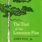 Fox, John. The Trail Of The Lonesome Pine