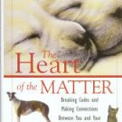 The Heart Of The Matter: Breaking Codes And Making Connections Between You And Your Dog Or Your Cat