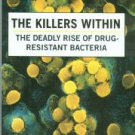 Shnayerson, Michael. The Killers Within: The Deadly Rise Of Drug-Resistant Bacteria