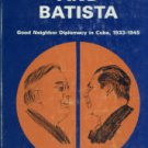 Gellman, Irwin F. Roosevelt And Batista: Good Neighbor Diplomacy In Cuba, 1933-1945