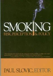 Slovic, Paul, ed. Smoking: Risk, Perception, & Policy