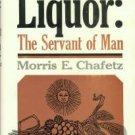 Chafetz, Morris E. Liquor: The Servant Of Man