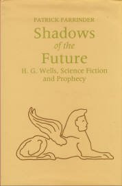 Parrinder, Patrick. Shadows Of The Future: H.G. Wells, Science Fiction And Prophecy