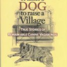 Gordon, Ruth. It Takes A Dog To Raise A Village: True Stories Of Remarkable Canine Vagabonds