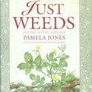 Jones, Pamela. Just Weeds: History, Myths, And Uses