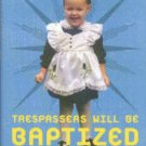 Hancock, Elizabeth E. Trespassers Will Be Baptized: The Unordained Memoir Of A Preacher's Daughter