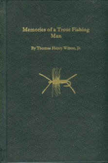 Wilson, Thomas Henry. Memories Of A Trout Fishing Man