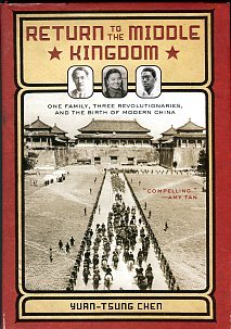 Chen, Yuan-Tsung. Return To The Middle Kingdom: One Family, Three Revolutionaries...