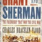 Flood, Charles Bracelen. Grant And Sherman: The Friendship That Won The Civil War