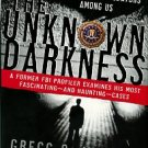 McCrary, Gregg O. The Unknown Darkness: Profiling The Predators Among Us