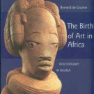 De Grunne, Bernard. The Birth Of Art In Africa: Nok Statuary In Nigeria