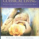 Bernstein, Frances. Classical Living: Reconnecting With The Rituals Of Ancient Rome
