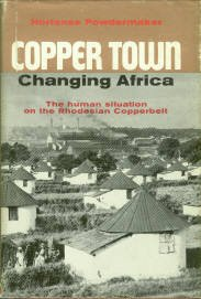 Powdermaker, H. Copper Town: Changing Africa. The Human Situation On The Rhodesian Copperbelt