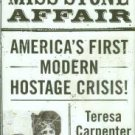 Carpenter, Teresa. The Miss Stone Affair: America's First Hostage Crisis