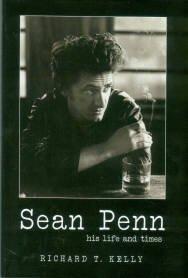 Kelly, Richard T. Sean Penn: His Life And Times