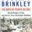 Brinkley, D. The Boys Of Pointe Du Hoc: Ronald Reagan, D-Day, And The U.S. Army 2nd Ranger Battalion