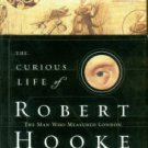 Jardine, Lisa. The Curious Life Of Robert Hooke: The Man Who Measured London