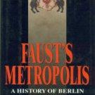 Richie, Alexandra. Faust's Metropolis: A History Of Berlin