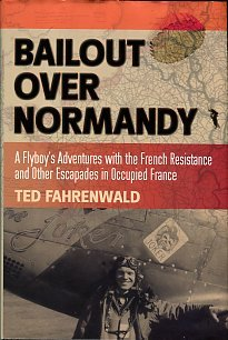 Fahrenwald, Ted. Bailout Over Normandy: A Flyboy's Adventures With The French Resistance