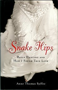 Soffee, Anne Thomas. Snake Hips: Belly Dancing And How I Found True Love