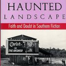 Ketchin, Susan. The Christ-Haunted Landscape: Faith And Doubt In Southern Fiction