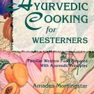 Morningstar, A. Ayurvedic Cooking For Westerners: Familiar Western Food Prepared With Ayurvedic...