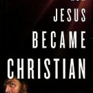 Wilson, Barrie. How Jesus Became Christian