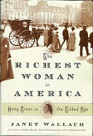 Wallach, Janet. The Richest Woman In America: Hetty Green In The Gilded Age