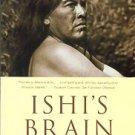 Starn, Orin. Ishi's Brain: In Search Of America's Last Wild Indian