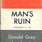 Barnhouse, Donal Grey. Man's Ruin: Exposition Of Bible Doctrines, Taking The Epistle To The Romans