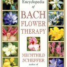 Scheffer, Mechthild. The Encyclopedia Of Bach Flower Therapy