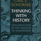 Schorske, Carl E. Thinking With History: Explorations In The Passage To Modernism
