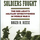 Reese, Roger R. Why Stalin's Soldiers Fought: The Red Army's Military Effectiveness In World War II